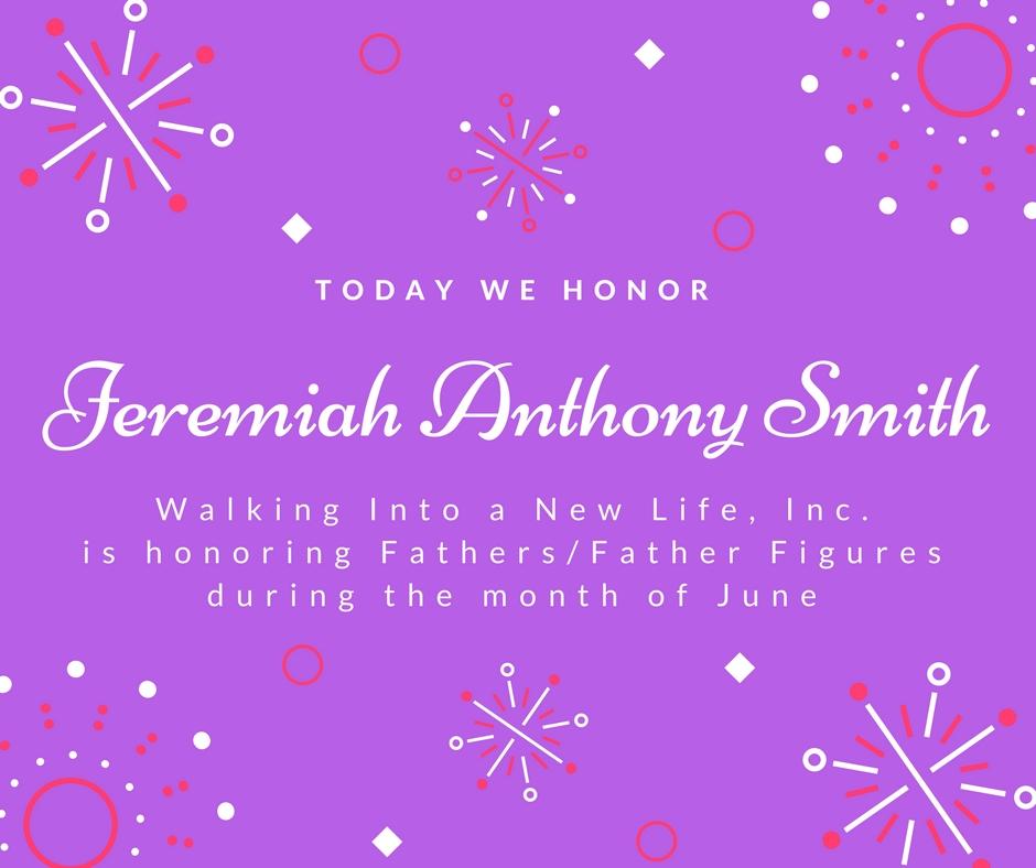 Celebrating Fathers/Father Figures: Jeremiah Anthony Smith